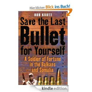 """Save the last bullet for yourself"" - Interesting Book about Somalia (and other wars) by famous mercenary Rob Krott"