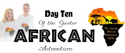 Day 10 of the Gowler African Adventure 2