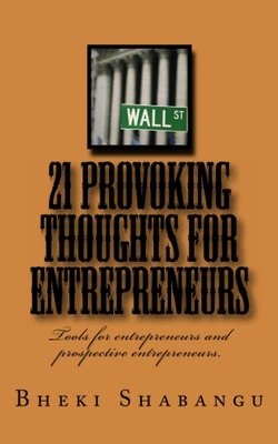 21 Provoking Thoughts For Entrepreneurs: Tools For Entrepreneurs And Prospective Entrepreneurs