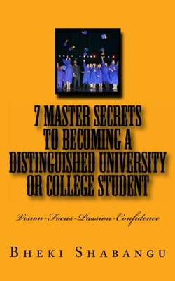 7 Master Secrets To Becoming A Distinguished University or College Student: Vision-Focus-Passion-Confidence