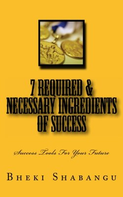 7 Required &#38; Necessary Ingredients of Success: Success Tools For Your Future