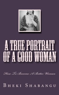 A True Portrait Of A Good Woman: How To Become A Better Woman