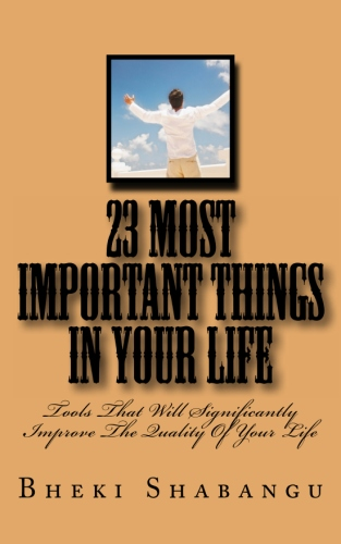 23 Most Important Things In Your Life: Tools That Will Significantly Improve The Quality Of Your Life