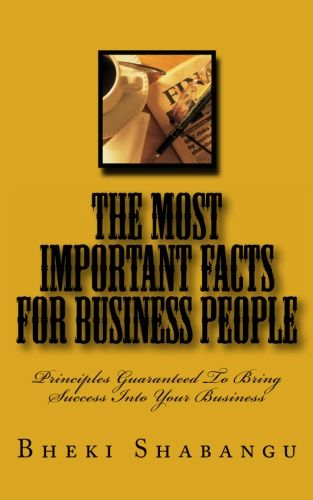The Most Important Facts for Business People: Principles Guaranteed To Bring Success Into Your Business