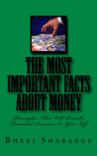 The Most Important Facts About Money: Principles That Will Provoke Financial Increase In Your Life