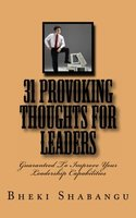 31 Provoking Thoughts For Leaders: Guaranteed To Improve Your Leadership Capabilities