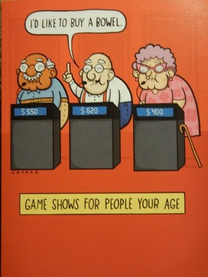 My mom's (much younger) sister always comes up with good cards that focus on the joys of aging