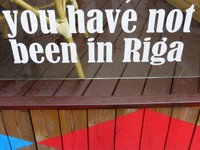 YOU HAVE NOT BEEN IN RIGA