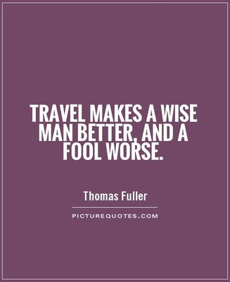travel-makes-a-wise-man-better-and-a-fool-worse-quote-1