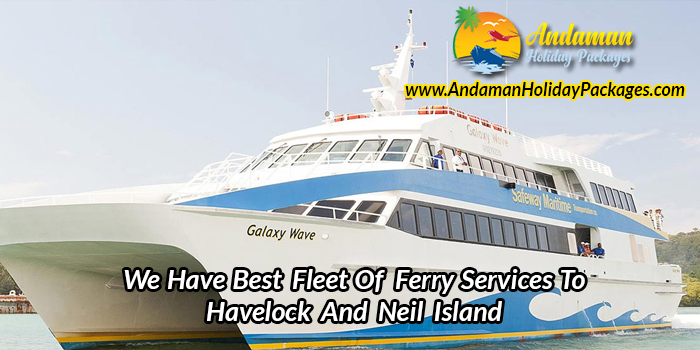 We have best fleet of Ferry Services to Havelock and Neil Island - Andaman Holiday Pa